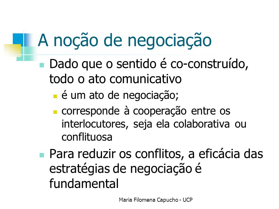 A noção de negociação Dado que o sentido é co-construído, todo o ato comunicativo é um ato de negociação; corresponde à cooperação entre os interlocut