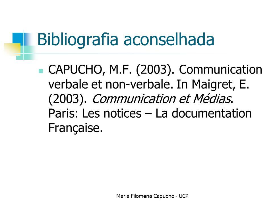 Bibliografia aconselhada CAPUCHO, M.F. (2003). Communication verbale et non-verbale. In Maigret, E. (2003). Communication et Médias. Paris: Les notice