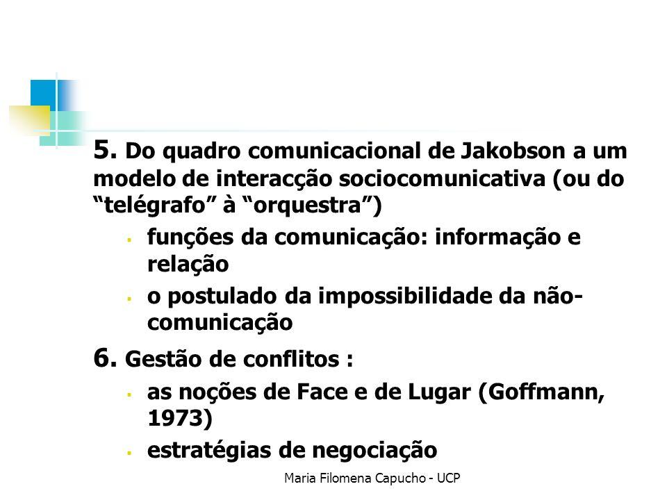5. Do quadro comunicacional de Jakobson a um modelo de interacção sociocomunicativa (ou do telégrafo à orquestra) funções da comunicação: informação e