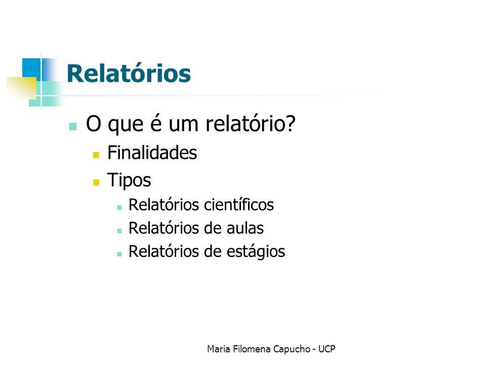 Relatórios O que é um relatório? Finalidades Tipos Relatórios científicos Relatórios de aulas Relatórios de estágios Maria Filomena Capucho - UCP