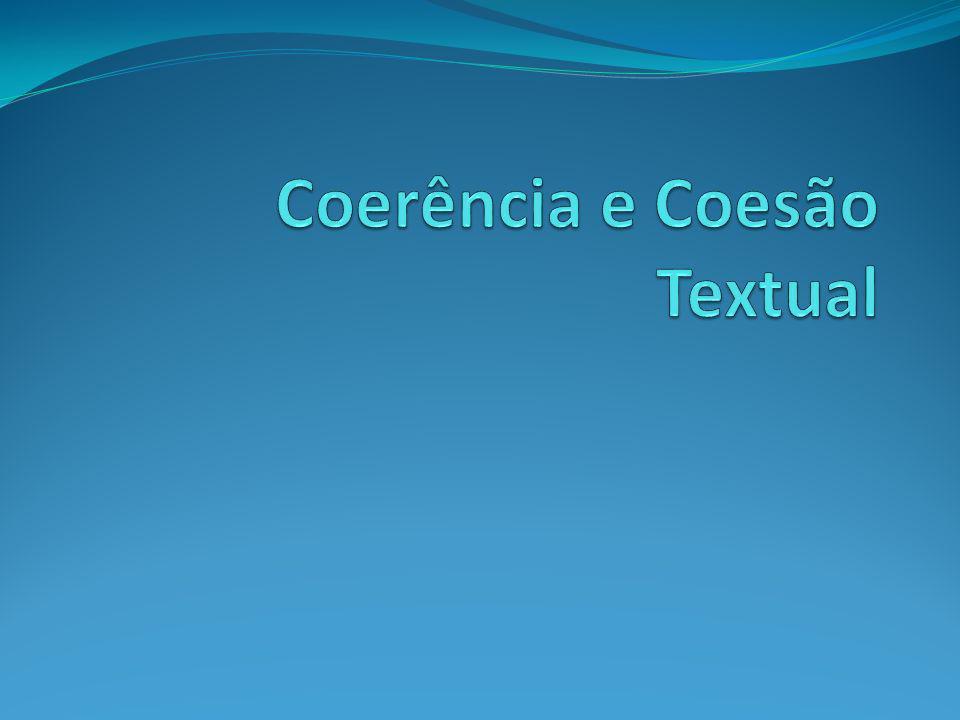Coerência e Coesão Coerência: um texto é coerente quando apresenta uma continuidade semântica e quando todos os enunciados produzidos pertencem à mesma unidade comunicativa.