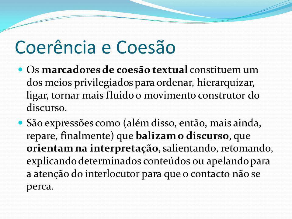 Coerência e Coesão Os marcadores de coesão textual constituem um dos meios privilegiados para ordenar, hierarquizar, ligar, tornar mais fluido o movim