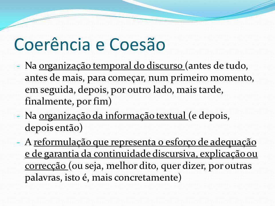 Coerência e Coesão - Na organização temporal do discurso (antes de tudo, antes de mais, para começar, num primeiro momento, em seguida, depois, por ou