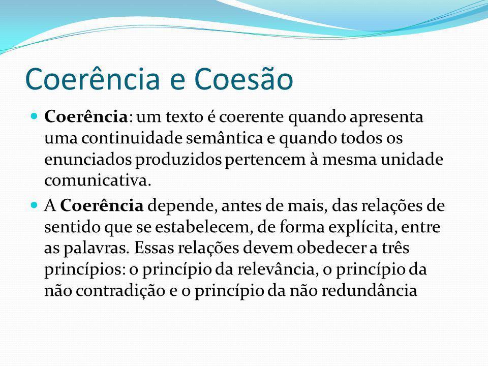 Coerência e Coesão Coerência: um texto é coerente quando apresenta uma continuidade semântica e quando todos os enunciados produzidos pertencem à mesm