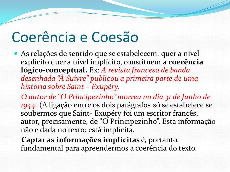 Coerência e Coesão As relações de sentido que se estabelecem, quer a nível explícito quer a nível implícito, constituem a coerência lógico-conceptual.