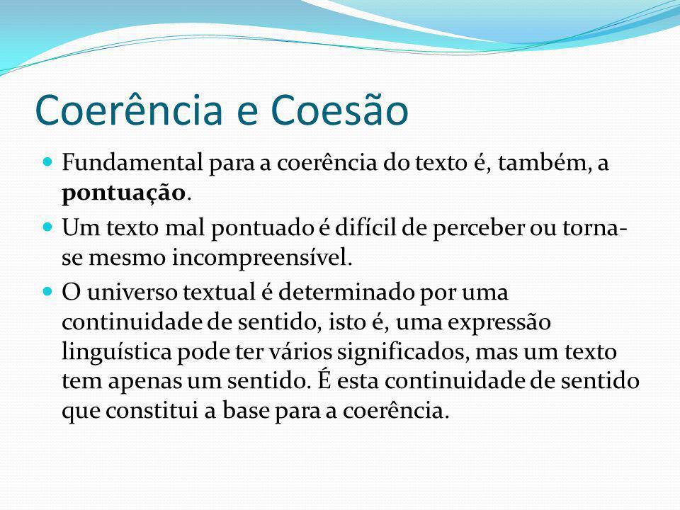 Coerência e Coesão Fundamental para a coerência do texto é, também, a pontuação. Um texto mal pontuado é difícil de perceber ou torna- se mesmo incomp