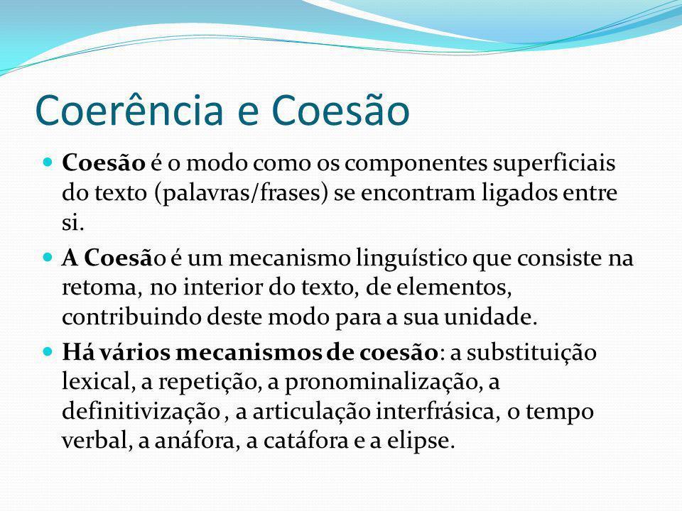 Coerência e Coesão Coesão é o modo como os componentes superficiais do texto (palavras/frases) se encontram ligados entre si. A Coesão é um mecanismo