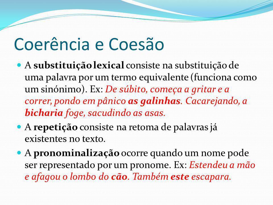 Coerência e Coesão A substituição lexical consiste na substituição de uma palavra por um termo equivalente (funciona como um sinónimo). Ex: De súbito,