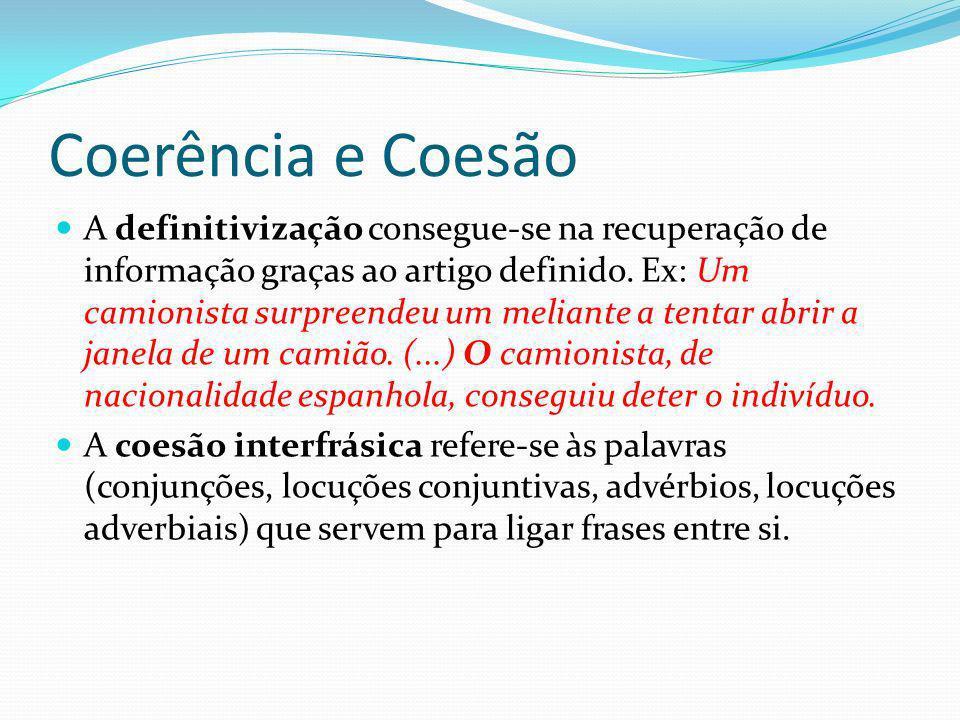 Coerência e Coesão A definitivização consegue-se na recuperação de informação graças ao artigo definido. Ex: Um camionista surpreendeu um meliante a t