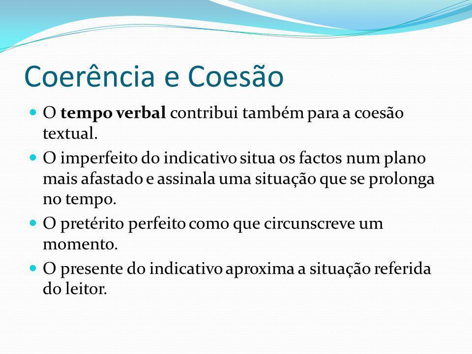 Coerência e Coesão O tempo verbal contribui também para a coesão textual. O imperfeito do indicativo situa os factos num plano mais afastado e assinal