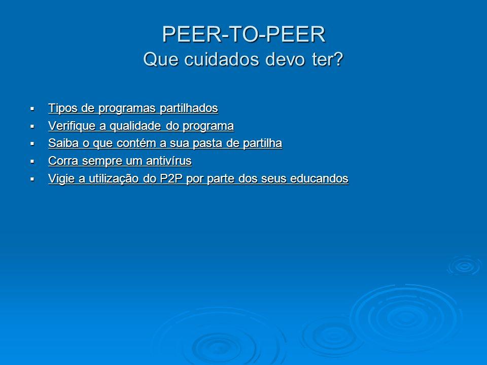 PEER-TO-PEER Que perigos pode apresentar um Peer-to-Peer? Violação dos direitos de autor Violação dos direitos de autor Propagação de vírus Propagação