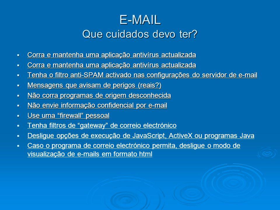 E-MAIL Que perigos pode apresentar uma mensagem de correio electrónico? Revelar informação Revelar informação Instalar uma backdoor Instalar uma backd