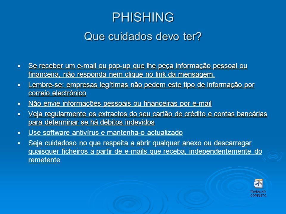 PHISHING Que perigos pode apresentar o Phishing? A mensagem maliciosa que foi enviada pode reencaminhar a pessoa para um sítio de Internet que parece