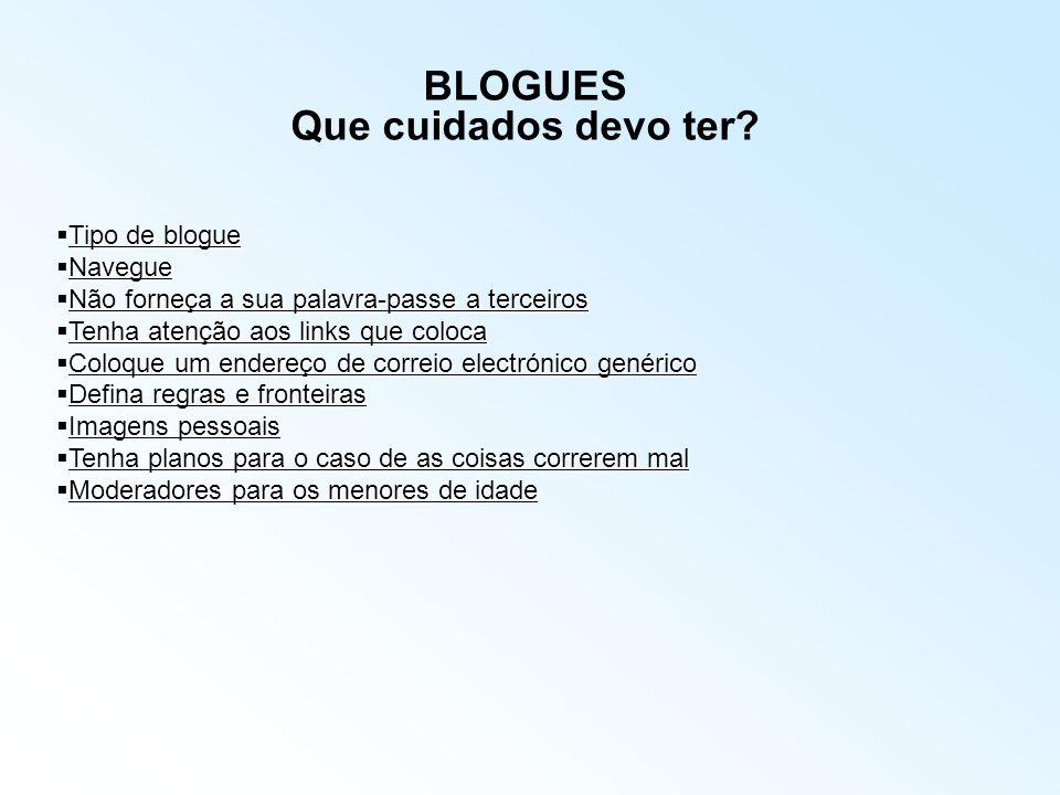 BLOGUES Que perigos podem apresentar os Blogues? Apesar de poderem ser um veículo interessante de partilha de informação e ideias, os blogues também n