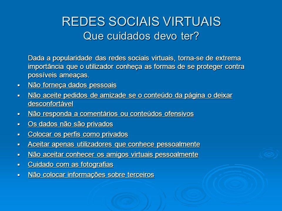 REDES SOCIAIS VIRTUAIS Que perigos podem apresentar as redes sociais virtuais? As redes sociais virtuais são uma forma bastante popular de estabelecer
