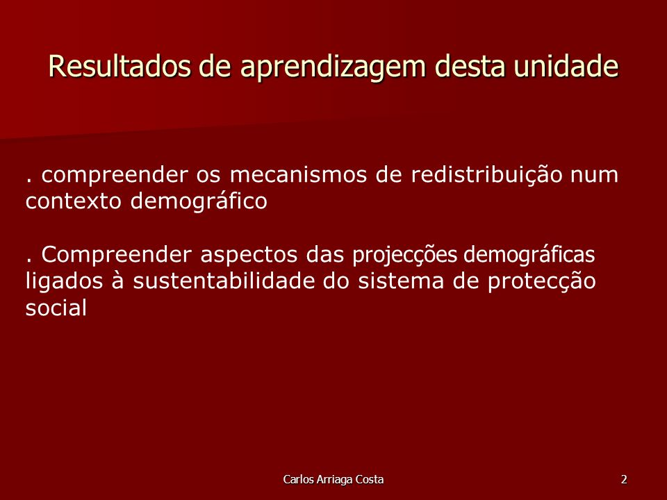 Carlos Arriaga Costa2. compreender os mecanismos de redistribuição num contexto demográfico.