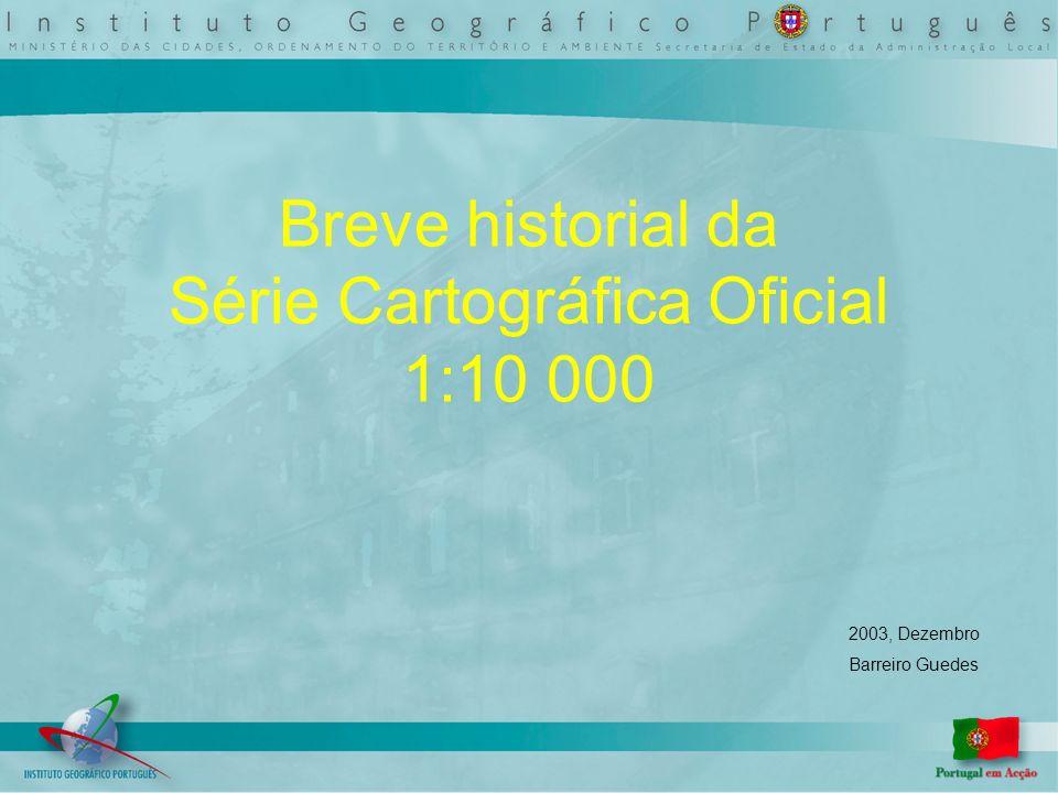 Breve historial da Série Cartográfica Oficial 1:10 000 2003, Dezembro Barreiro Guedes