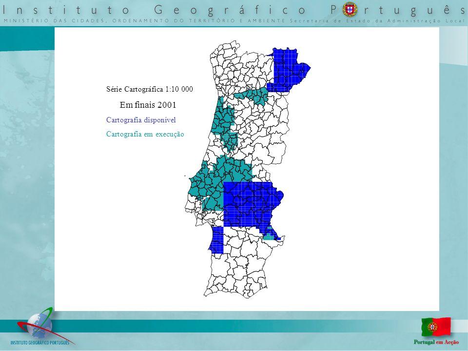 Série Cartográfica 1:10 000 Em finais 2001 Cartografia disponível Cartografia em execução