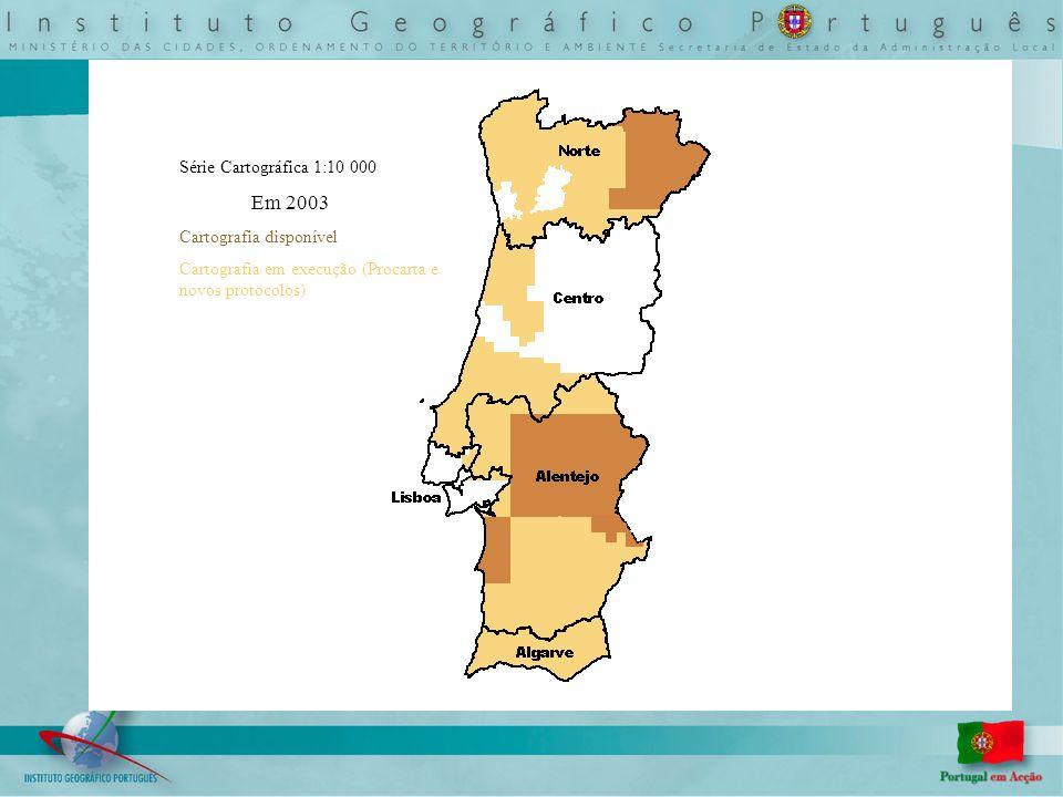 Série Cartográfica 1:10 000 Em 2003 Cartografia disponível Cartografia em execução (Procarta e novos protocolos)