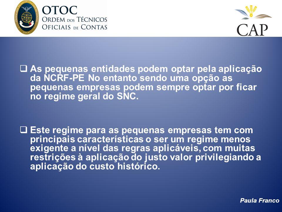 Paula Franco As pequenas entidades podem optar pela aplicação da NCRF-PE No entanto sendo uma opção as pequenas empresas podem sempre optar por ficar