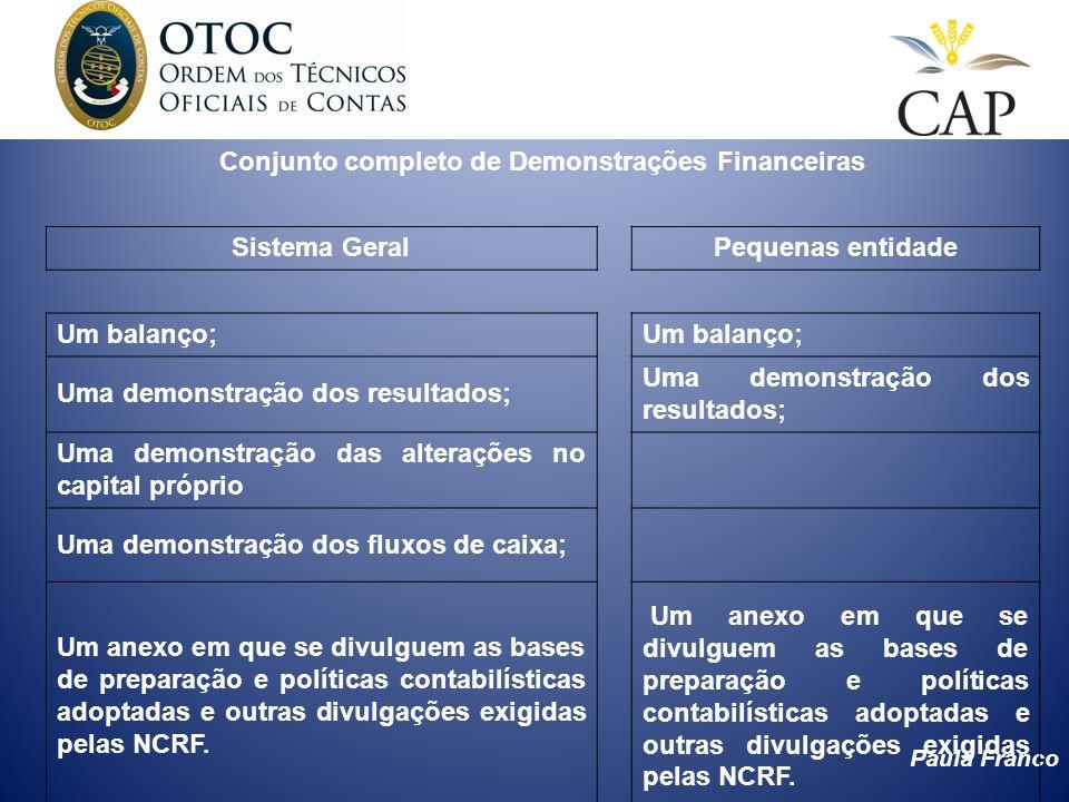 Paula Franco Conjunto completo de Demonstrações Financeiras Sistema Geral Pequenas entidade Um balanço; Uma demonstração dos resultados; Uma demonstra