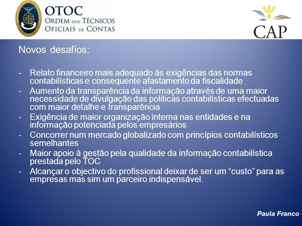Paula Franco Novos desafios: -Relato financeiro mais adequado às exigências das normas contabilísticas e consequente afastamento da fiscalidade -Aumen