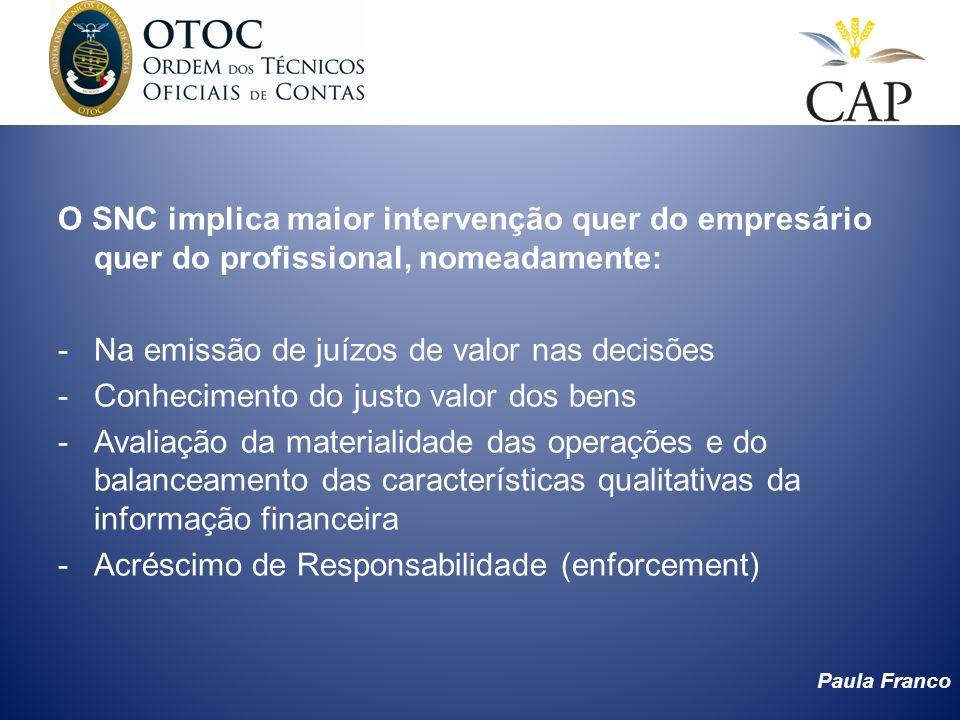 Paula Franco O SNC implica maior intervenção quer do empresário quer do profissional, nomeadamente: -Na emissão de juízos de valor nas decisões -Conhe
