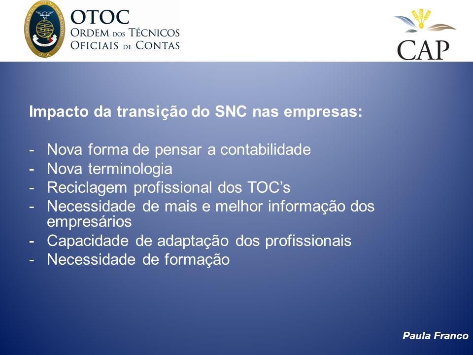 Paula Franco Impacto da transição do SNC nas empresas: -Nova forma de pensar a contabilidade -Nova terminologia -Reciclagem profissional dos TOCs -Nec