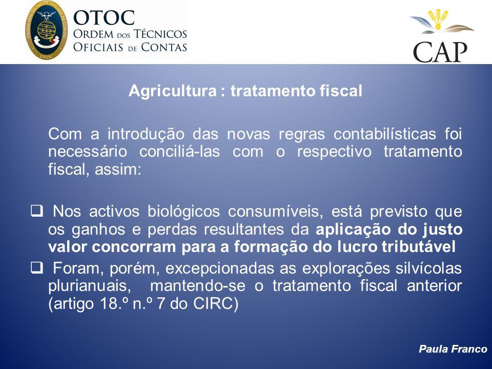Paula Franco Agricultura : tratamento fiscal Com a introdução das novas regras contabilísticas foi necessário conciliá-las com o respectivo tratamento
