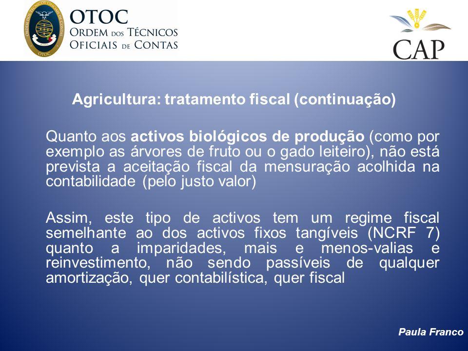 Paula Franco Agricultura: tratamento fiscal (continuação) Quanto aos activos biológicos de produção (como por exemplo as árvores de fruto ou o gado le