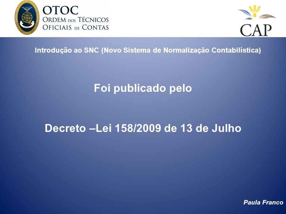 Paula Franco Introdução do SNC (Novo Sistema de Normalização Contabilística) O novo Novo Sistema de Normalização Contabilistico entrou em vigor em 1 de Janeiro de 2010.