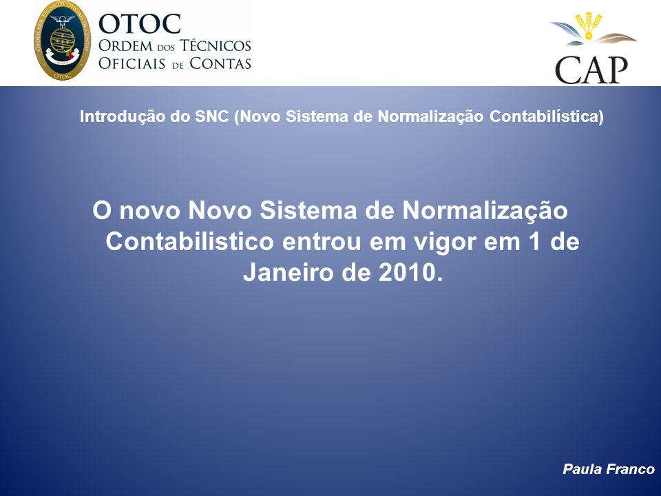 Paula Franco Introdução do SNC (Novo Sistema de Normalização Contabilística) O novo Novo Sistema de Normalização Contabilistico entrou em vigor em 1 d