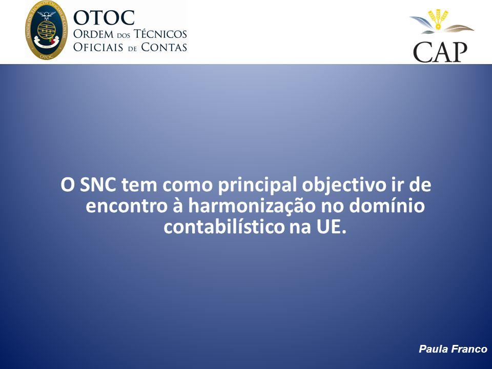 Paula Franco O SNC tem como principal objectivo ir de encontro à harmonização no domínio contabilístico na UE.