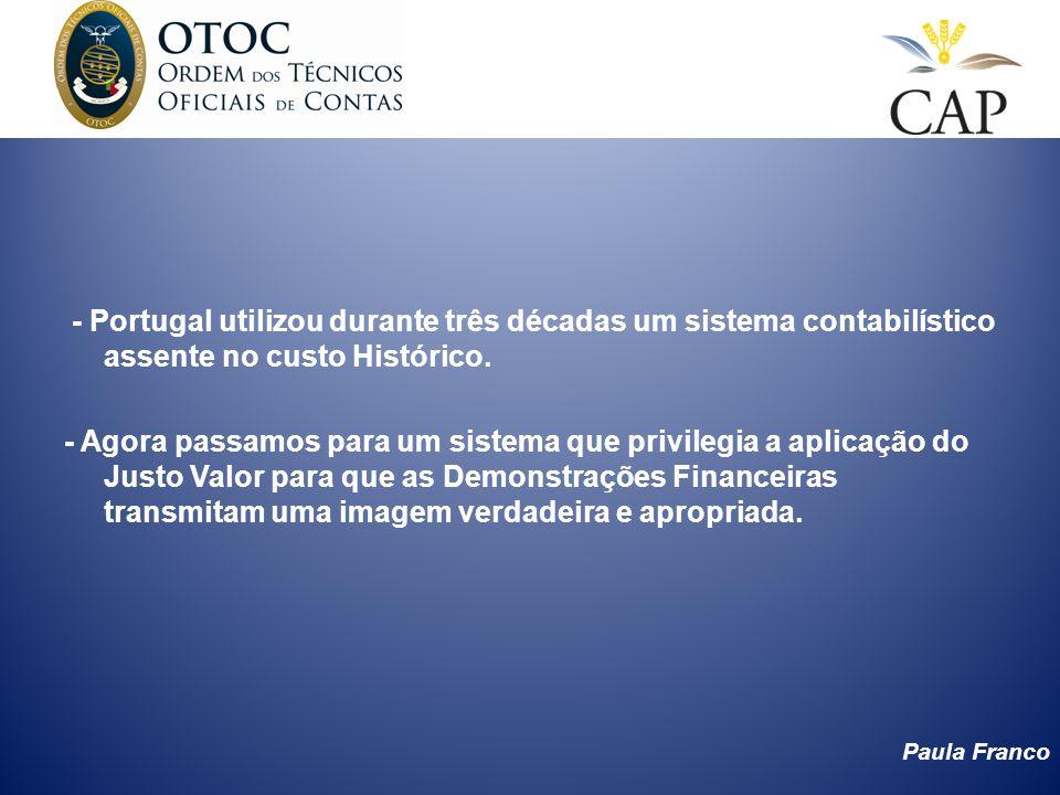 Paula Franco - Portugal utilizou durante três décadas um sistema contabilístico assente no custo Histórico. - Agora passamos para um sistema que privi