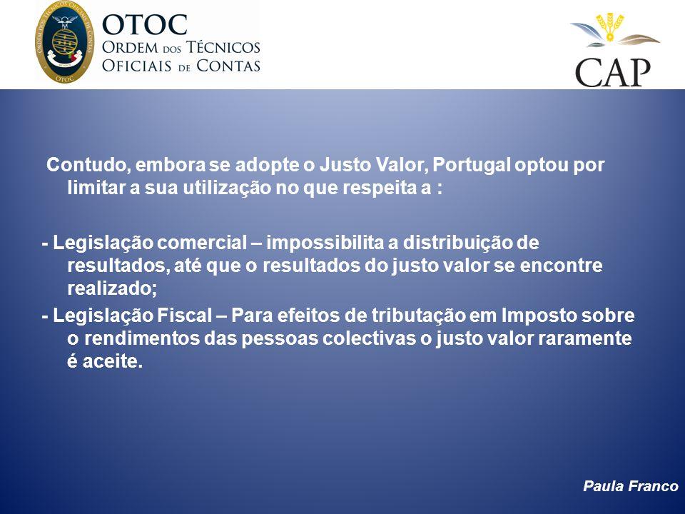 Paula Franco Contudo, embora se adopte o Justo Valor, Portugal optou por limitar a sua utilização no que respeita a : - Legislação comercial – impossi
