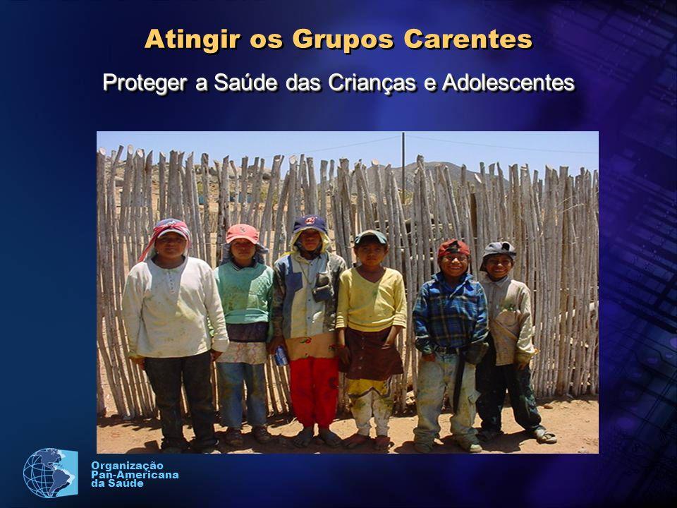 Organização Pan-Americana da Saúde Atingir os Grupos Carentes Proteger a Saúde das Crianças e Adolescentes