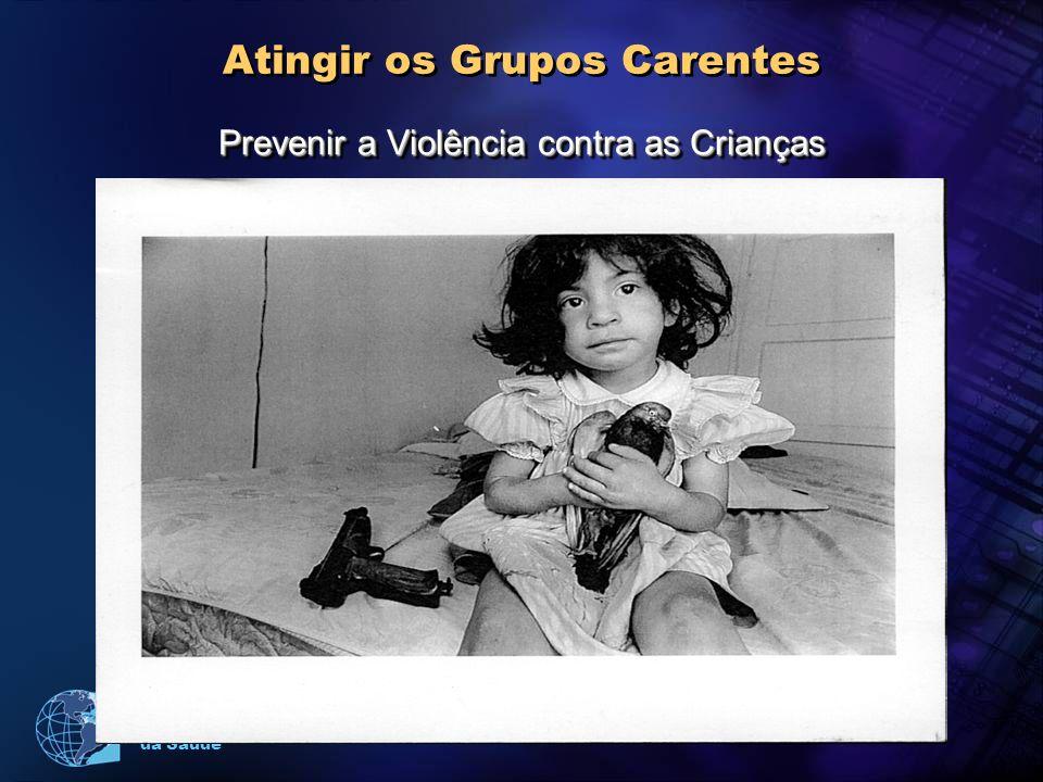 Organização Pan-Americana da Saúde Atingir os Grupos Carentes Prevenir a Violência contra as Crianças