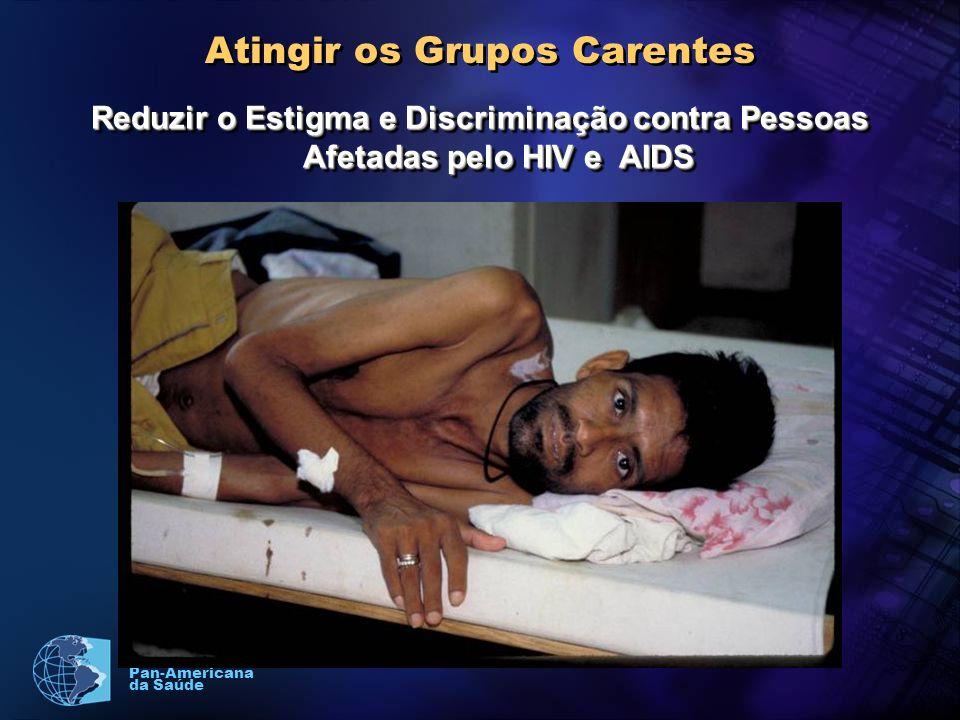Organização Pan-Americana da Saúde Atingir os Grupos Carentes Reduzir o Estigma e Discriminação contra Pessoas Afetadas pelo HIV e AIDS