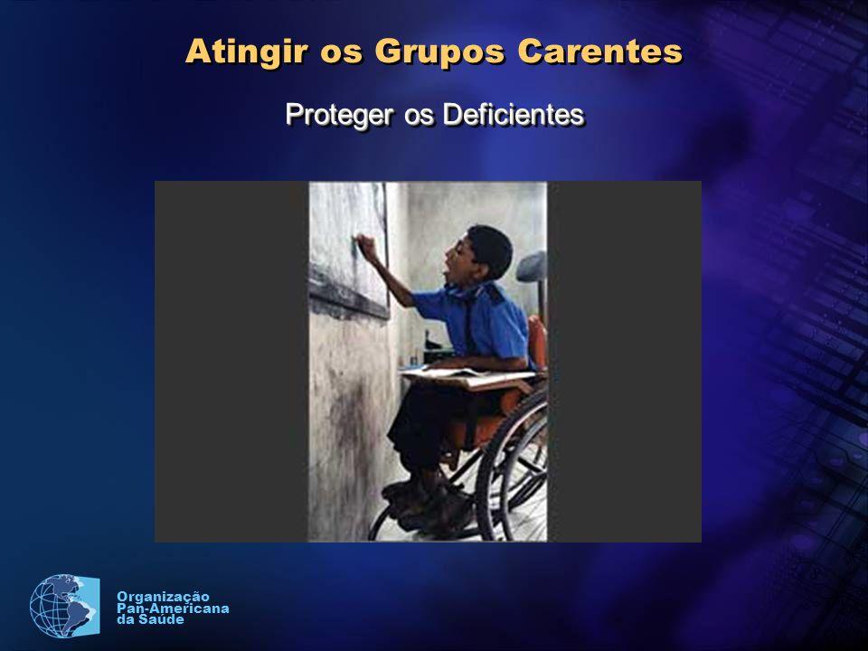 Organização Pan-Americana da Saúde Atingir os Grupos Carentes Proteger os Deficientes