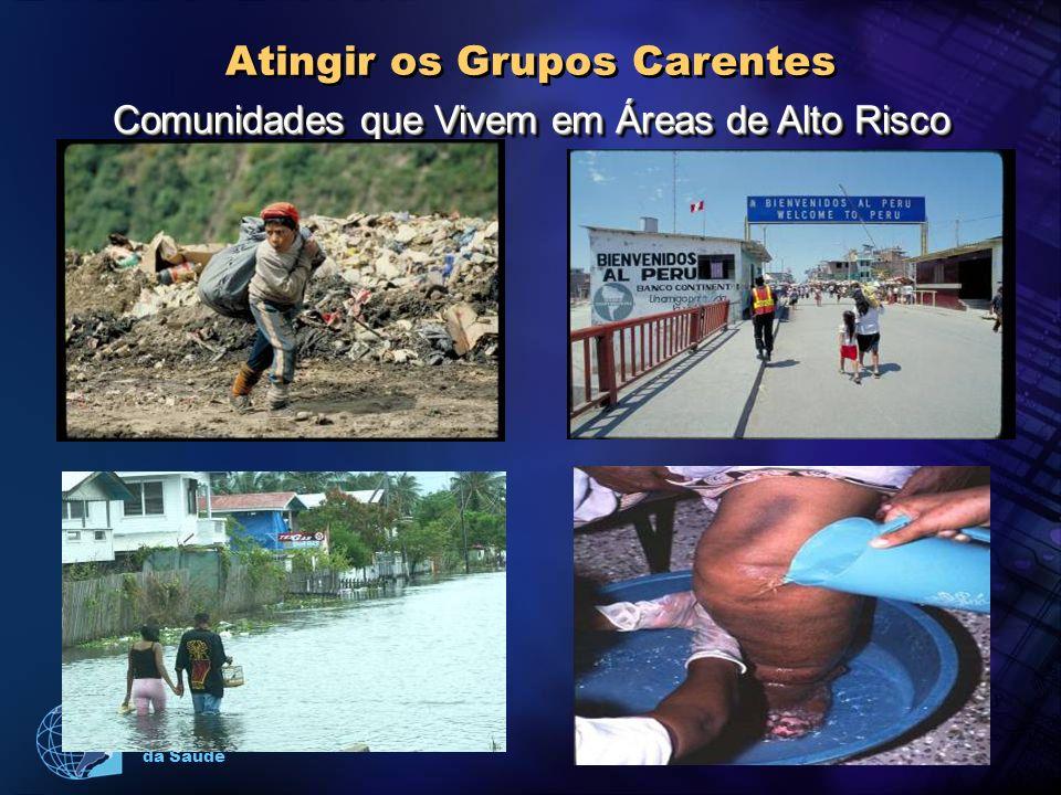 Organização Pan-Americana da Saúde Atingir os Grupos Carentes Comunidades que Vivem em Áreas de Alto Risco