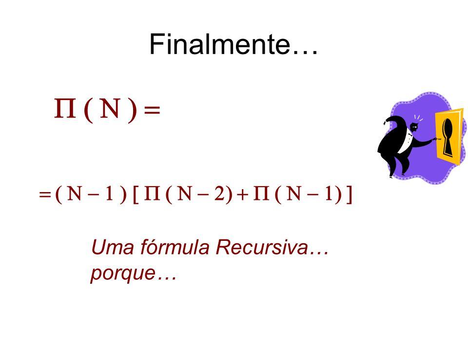 Finalmente… Uma fórmula Recursiva… porque…