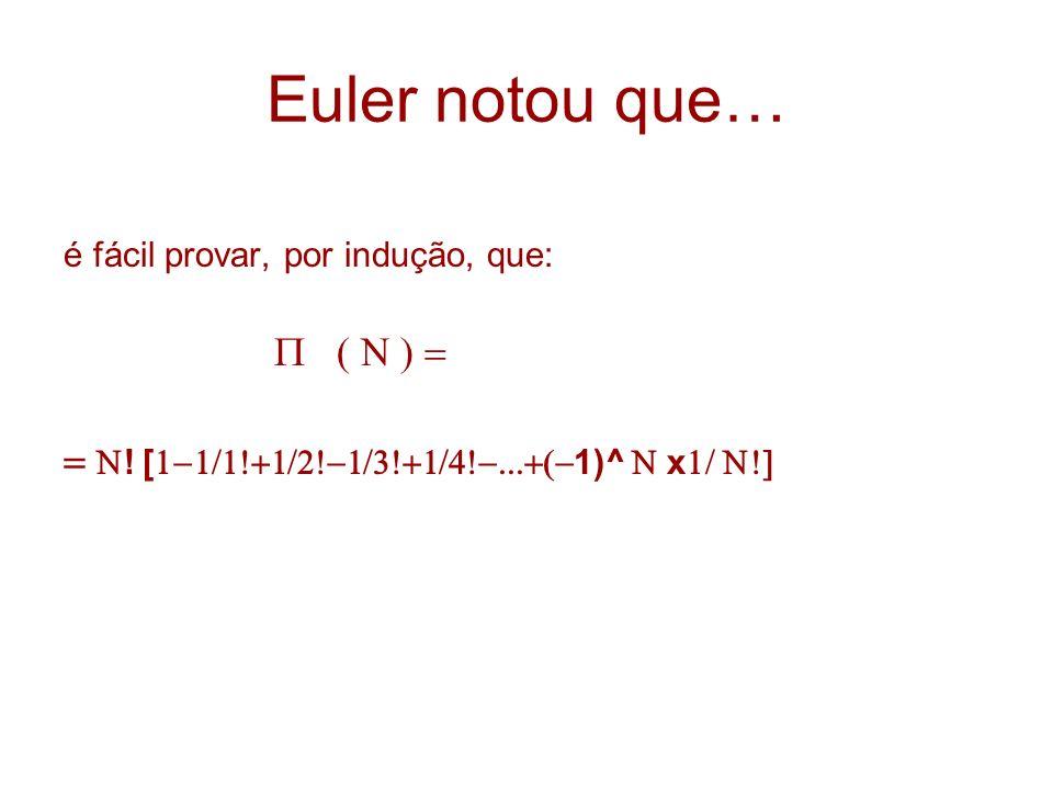 Euler notou que… é fácil provar, por indução, que: ! [ 1)^ x