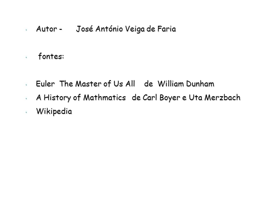 Autor - José António Veiga de Faria Autor - José António Veiga de Faria fontes: fontes: Euler The Master of Us All de William Dunham Euler The Master