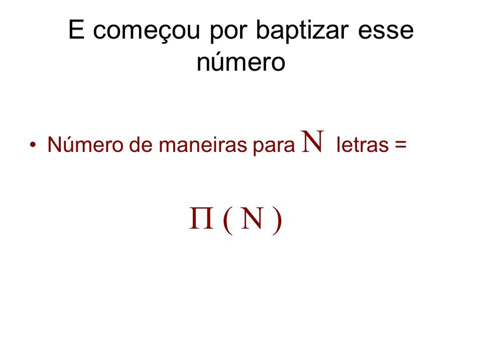 E começou por baptizar esse número Número de maneiras para letras =