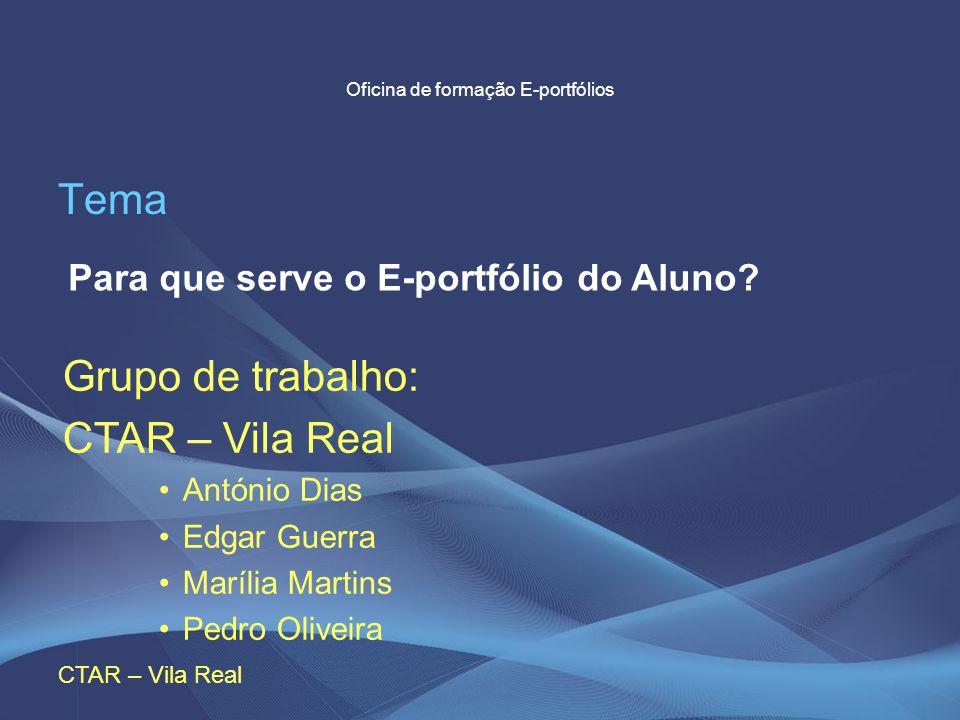 CTAR – Vila Real Oficina de formação E-portfólios Tema Para que serve o E-portfólio do Aluno? Grupo de trabalho: CTAR – Vila Real António Dias Edgar G