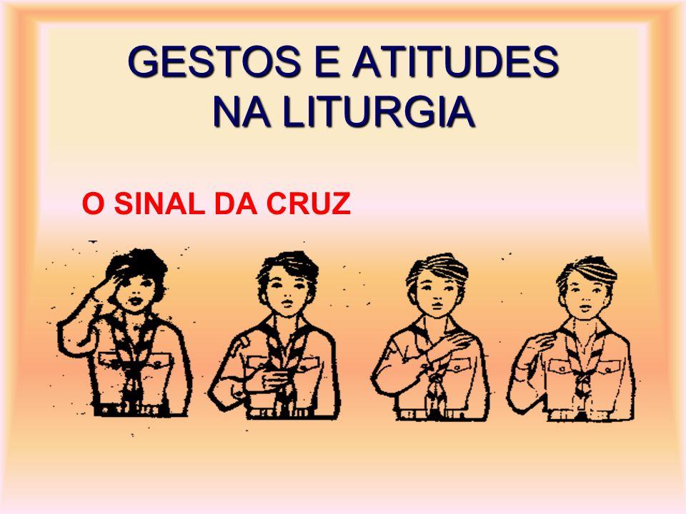 GESTOS E ATITUDES NA LITURGIA O SINAL DA CRUZ