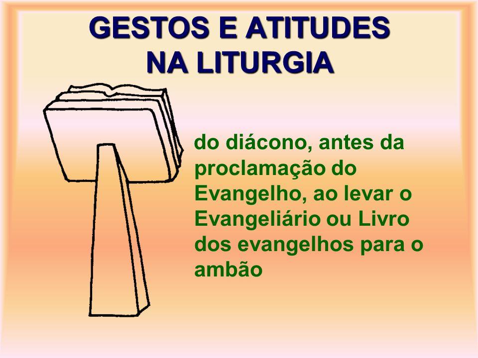 do diácono, antes da proclamação do Evangelho, ao levar o Evangeliário ou Livro dos evangelhos para o ambão