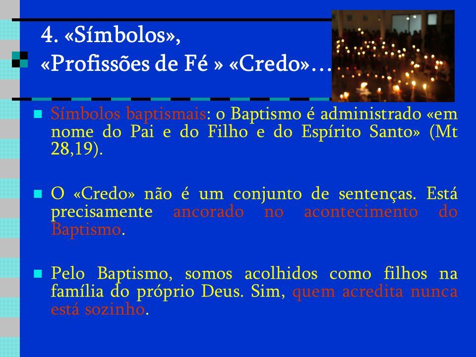 4. «Símbolos», «Profissões de Fé » «Credo»… Símbolos baptismais: o Baptismo é administrado «em nome do Pai e do Filho e do Espírito Santo» (Mt 28,19).