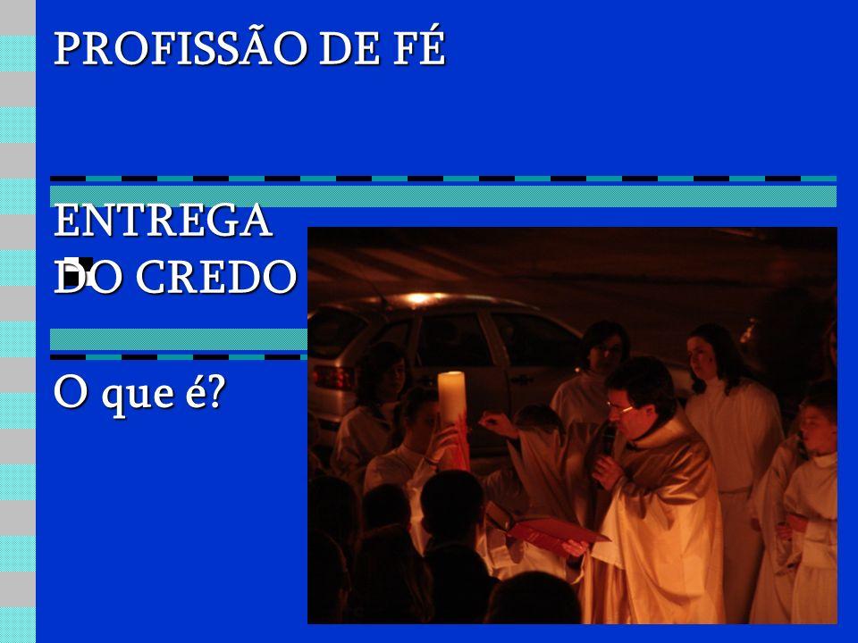 PROFISSÃO DE FÉ ENTREGA DO CREDO O que é?