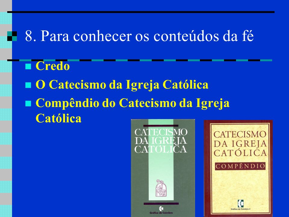 8. Para conhecer os conteúdos da fé Credo O Catecismo da Igreja Católica Compêndio do Catecismo da Igreja Católica